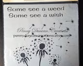 """Some See Weed a Some See a Wish 3 Dandelion  Stencil 10""""x8 3/4"""""""