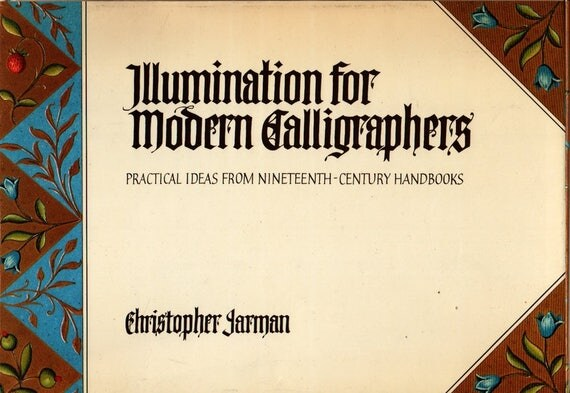 Illumination for Modern Calligraphers: Practical Ideas from 19-Century Handbooks First Edition Christopher Jarman (1988) Vintage How-to Book