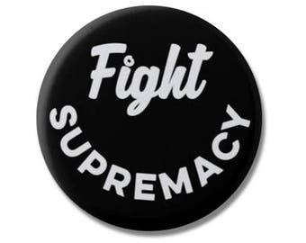 "Fight Supremacy Button 1.25"" or 2.25"" Pinback Pin Button Anti Donald Trump, not my president, Resist, Equal Rights, Equality"