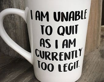 I am unable to quit as I am currently too legit - coffee mug - gift for friend - vanilla ice - funny gift - drinkware - vinyl quote