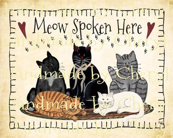 Meow Spoken Here Print - My Artwork- 8 by 10 Ready to Frame Primitive by Cheryl Weaver