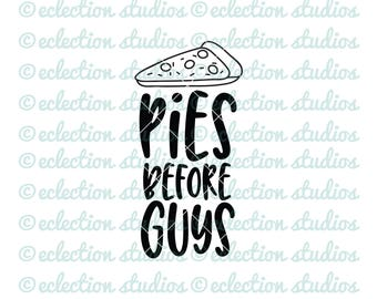Pizza SVG, Pies before Guys, funny saying, Foodie, street food, pizza lover SVG, DXF, eps, jpg, png, silhouette - cricut die cutting machine