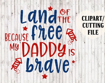 land of the free because my daddy is brave svg file, kids svg, 4th of july svg files, cut files, onesie svg, military svg, vinyl design