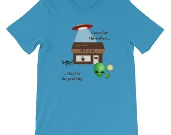 Come for the Coffee Stay for the Probing Area 51 Alien Coffee Shop T-Shirt UFO Aliens