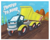Art Print, Digital Print, Kids Room, Nursery Decor, Nursery Art, Childrens Art, Childrens Decor, Dump Truck, Truck,  Pumped to Dump