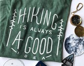 Hiking is Always a Good Idea T-Shirt. Eco Friendly Shirt. Unisex Camping TShirt. Forest Green Tee. Nature Lovers Gift. Gift for Her. for Him