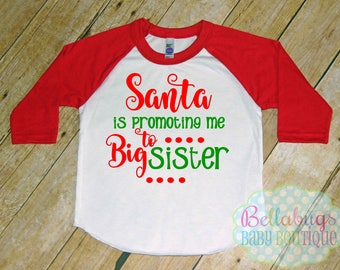 Santa is promoting me to Big Sister Raglan Tshirt - Size 2 to 12 - Baseball Shirt - Christmas