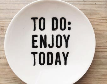 porcelain dish screenprinted text to do: enjoy today