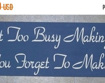 ON SALE TODAY Inspirational Quotes Never Get Too Busy Making A Living .. Sign Primitive Wood Sign You Pick Colors