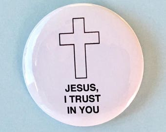 Jesus, I Trust in You with Cross - 2.25 inch button/ pin - Christian Cross God Button God Jesus Christ