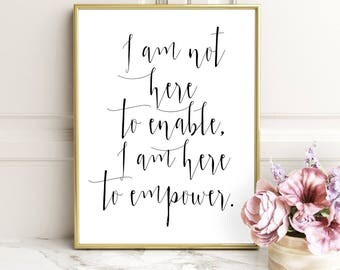 SALE -50% I Am Not Here To Enable, I Am Here To Empower Digital Print Instant Art INSTANT DOWNLOAD Printable Wall Decor
