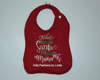 Who Needs Santa I have...Red Christmas Bib