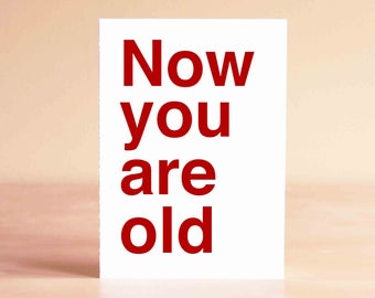 30th Birthday Card - 40th Birthday Card - Funny Birthday Card - Funny Graduation Card - Now you are old
