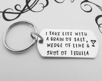 I take life with a grain of salt, a wedge of lime & a shot of tequila - Hand Stamped Margarita Keychain - Funny Gift for Margarita Drinker