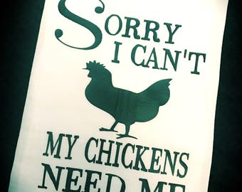 Sorry I Can't My Chickens Need Me