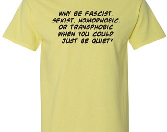 Why Be Fascist When You Can Be Quiet? T-shirt