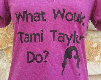 SALES! XLarge!  What Would Tami Taylor Do V neck