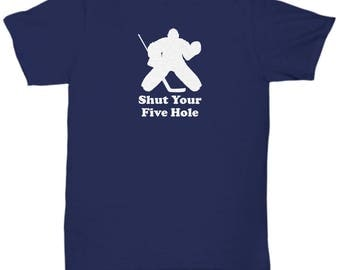 Ice Hockey Shut Your Five Hole Funny Shirt Gift Player Goalie Goaltender Shot Sarcastic Shirts