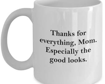 Mom Thanks for Good Looks Mother's Day Mug Funny Gift for Mother Birthday Coffee Cup