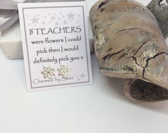Sterling Silver Flower stud Earrings with Message 'If Teachers were like flowers ...'