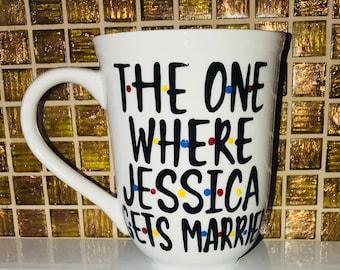 F•R•I•E•N•D•S mug- The one where someone gets married- wedding gift-- Friends MShow mug bridal shower gift wedding shower gift wedding mug
