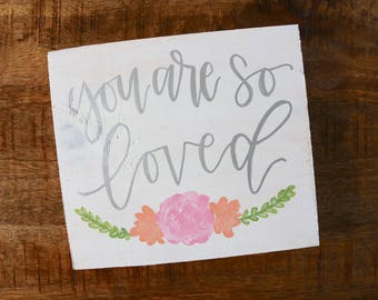 You are so loved // Hand Lettered // Wood Sign // 8x8 // Calligraphy Sign //