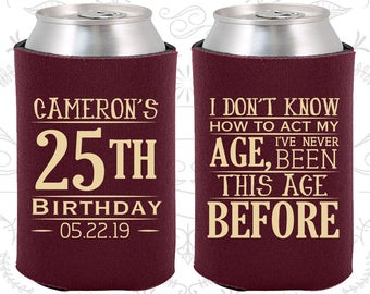 Custom Birthday Can Cooler (C20054) I don't know how to act my age - 25th Birthday - Personalized Birthday Favors - Custom Party Favors