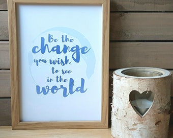 Be The Change DIGITAL A4 PRINTABLE Poster, home decor, gift, picture, poster, wall art, inspiration, quote