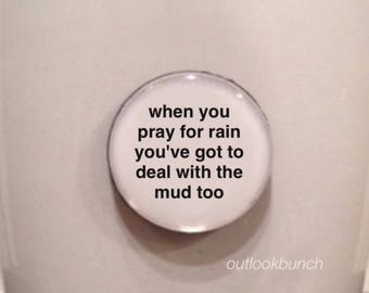 Quote | Mug | Magnet | When You Pray For Rain You've Got To Deal With The Mud Too