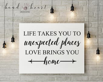 Life takes you to unexpected places farmhouse printable,11x14,8x10,5x7,quotes,inspirational quote,love,home,farmhouse print