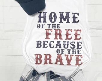 Home of the Free Because of the Brave, Fourth of July Shirt, America Tank Top, Red White and Blue Muscle Tank
