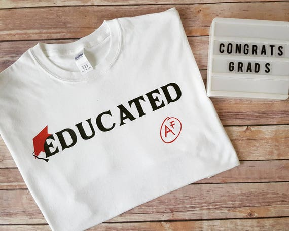 Educated AF graduation shirt