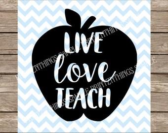 Live Love Teach svg, svg file, teacher svg, teacher, teachers, school svg, kindergarten, teacher gift svg, svg silhouette, inspirational svg