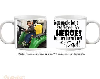 Personalized Photo Coffee Mug – Some People Don't Believe In Heroes