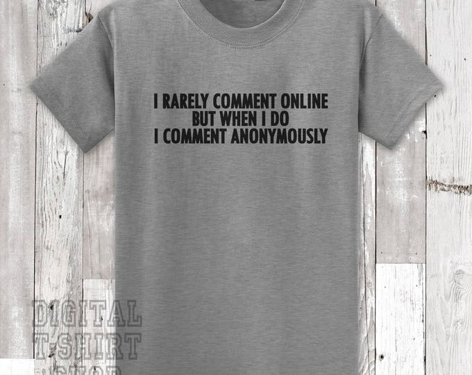 I Rarely Comment Online But When I Do I Comment Anonymously T-shirt