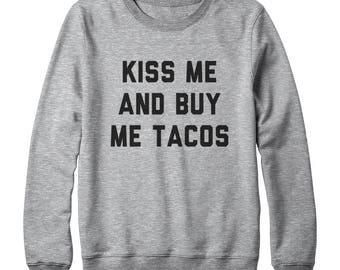 Kiss Me And Buy Me Tacos Sweatshirt Funny Fashion Teens Quote Sweatshirt Tumblr Sweatshirt Oversized Jumper Sweatshirt Women Sweatshirt Men
