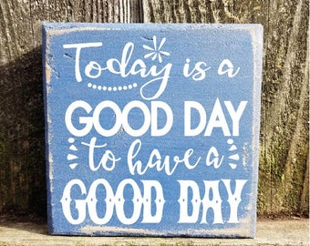 good day for a good day, good day sign, today is a good day, today is a good day to have a good day, shelf sitter sign, small gift idea