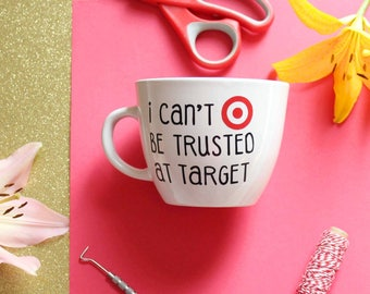 I cant be trusted at target/target dollar spot/target mug/target cup/funny coffee mug/mom coffee mug/mom life mug/target coffee cup/target