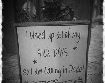 I used up all my sick days so i am caling in dead sign