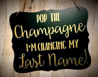 Pop The Champagne I'm Changing My Last Name - Engagement Photo Prop - I'm Engaged - Engagement Announcement