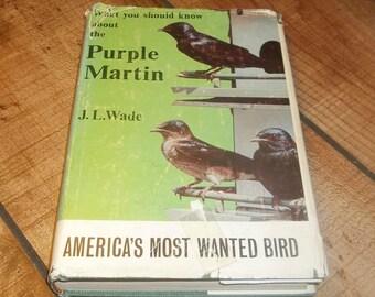 Purple Martins Bird Book  America's Most Wanted Bird 1966 Hardcover Book  J.L. Wade, Nests, Birdbath, Feeder, Birdhouse