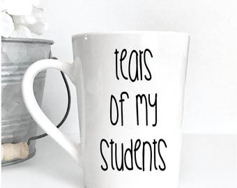 Tears of my students, 14oz coffee mug, coffee cup, back to school, teacher gift, teacher mug, last day of school, gifts under 25, funny mug