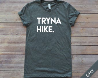 Tryna Hike, Hiking Shirt, Hiker Gift, Gift for Hiker, Camping, Graphic Tee, Graphic T-Shirt, Funny Shirt, Workout Top, Workout Tee