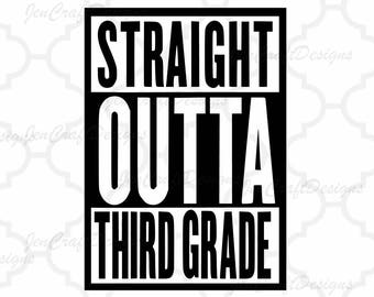 Straight Outta Third Grade SVG, Eps, Dxf, Png Cut Files For Cricut Design Space Silhouette Studio. Print then cut, Iron on or Vinyl Decal