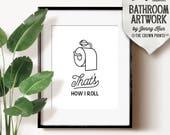 Funny bathroom print, PRINTABLE art, That's how i roll, Bathroom sign, Bathroom art, Bathroom decor, Bathroom wall art, Funny wall art, Dorm