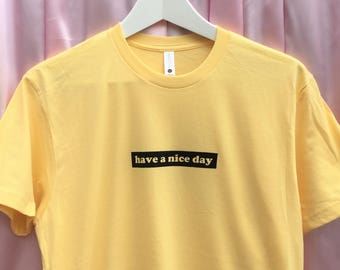 Have a Nice Day Screen Printed T Shirt