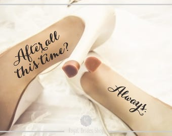 Wedding Shoes Decals - After All This Time Always -  Wedding Shoes Sticker Wedding Decal Wedding Sticker Bride Shoes Decal