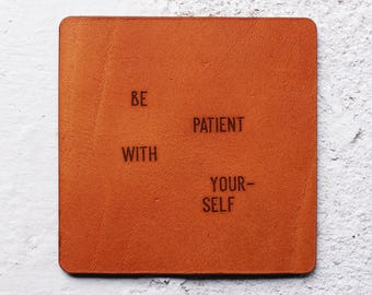 Christmas Gift ideas, Wedding gift, Leather Coasters, Leather Gift, Gift for Him, Gift for her, Be Patient With Yourself,home decor