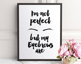 I'm Not Perfect but My Eyebrows Are, Eyebrow Quote, Eyebrows print, Eyebrow Wall Art, Beauty Print, Makeup Wall Art, Fashion print Printable