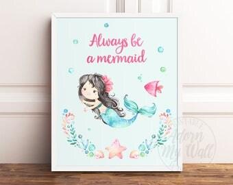 Always Be A Mermaid, Mermaid Gifts, Mermaid Printable, Mermaid Prints,  Mermaid Nursery